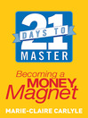 21 Days to Master Becoming a Money Magnet by Marie-Claire Carlyle eBook